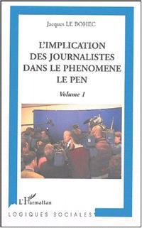 L'implication des journalistes dans le phénomène Le Pen. Volume 1 - Jacques Le Bohec