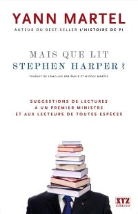 Mais que lit Stephen Harper?  : suggestions de lecture à un premier ministre et aux lecteurs de toutes espèces