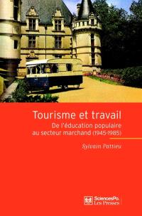 Tourisme et travail : de l'éducation populaire au secteur marchand (1945-1985)