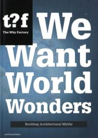 We Want World Wonders, Building Architectural Myths