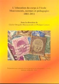 L'éducation du corps à l'école : mouvements, normes et pédagogies, 1881-2011