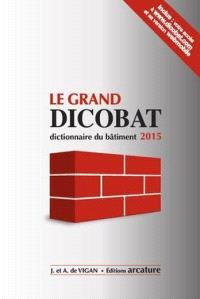 Le grand Dicobat : dictionnaire du bâtiment 2015