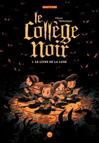 Le collège noir. Volume 1, Le livre de la lune