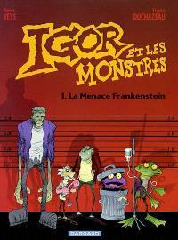 Igor et les monstres. Volume 1, La menace Frankenstein