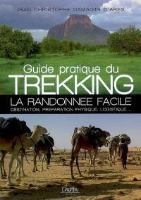 Guide pratique du trekking : la randonnée facile : destination, préparation physique, logistique...