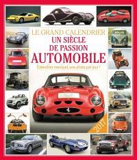 Le grand calendrier un siècle de passion automobile 2017 : calendrier mensuel, une photo par jour !