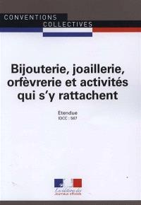 Bijouterie, joaillerie, orfèvrerie et activités qui s'y rattachent : convention collective étendue : IDCC 567