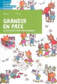 Grandir en paix : 40 activités pour vivre ensemble. Volume 1, 4-6 ans