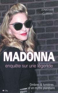 Madonna, enquête sur une légende : ombres & lumières d'un mythe planétaire