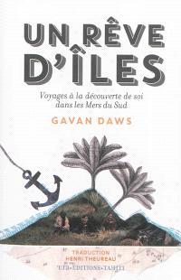Un rêve d'îles : voyages à la découverte de soi dans les mers du Sud