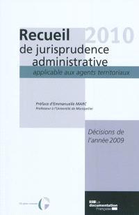 Recueil 2010 de jurisprudence administrative applicable aux agents territoriaux : décisions de l'année 2009