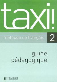 Taxi ! Méthode de français 2 : guide pédagogique