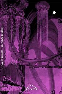 LES FLEURS DE VERRE (1909) SUIVI DE -  CONCERNANT L EXPOSITION DE VERRE DE PEKIN  - (1912)