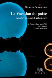 La vocation du poète dans les pièces de Shakespeare : Le songe d'une nuit d'été, La tempête, Timon d'Athènes