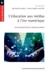 L'éducation aux médias à l'ère numérique  : entre fondations et renouvellement