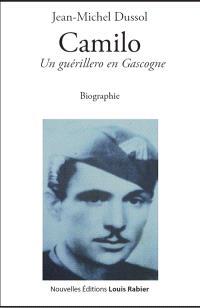 Camilo : Espagne 1936-France 1944 : un guérillero en Gascogne