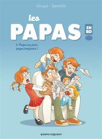 Les papas en BD !. Volume 1, Papa un jour, papa toujours !