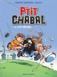 P'tit Chabal. Volume 2, C'est pour moi !