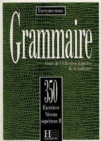 Grammaire, 350 exercices, niveau supérieur II