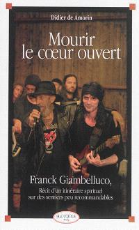 Mourir le coeur ouvert : Franck Giambelluco, récit d'un itinéraire spirituel sur des sentiers peu recommandables