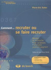 Comment... recruter ou se faire recruter : réussir sa recherche de candidats, d'emploi, gagnant-gagnant