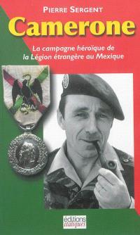 Camerone : la campagne héroïque de la Légion étrangère au Mexique