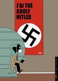 J'ai tué Adolf Hitler
