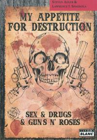 My appetite for destruction : sex & drugs & Guns n'roses