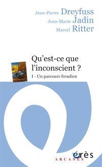 Qu'est-ce-que l'inconscient ?. Volume 1, Un parcours freudien