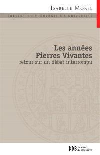 Les années Pierres vivantes : retour sur un débat interrompu