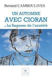 Un automne avec Cioran ou La sagesse de l'anxiété
