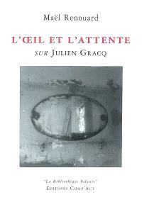 L'oeil et l'attente : sur Julien Gracq