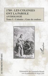 1789, les colonies ont la parole : anthologie. Volume 1, Colonies, gens de couleur