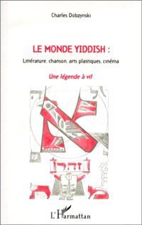 Le monde yiddish : littérature, chanson, arts plastiques, cinéma : une légende à vif