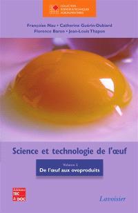 Science et technologie de l'oeuf. Volume 2, De l'oeuf aux ovoproduits