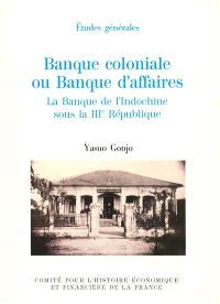 Banque coloniale ou Banque d'affaires : la Banque de l'Indochine sous la IIIe République