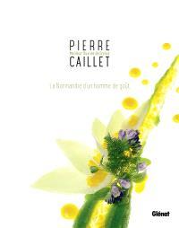 Pierre Caillet : la Normandie d'un homme de goût : les recettes du Bec au Cauchois