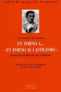 En torno a... En torno al casticismo : escritos de Miguel de Unamuno, antologia de textos