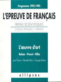 L'épreuve de français : conseils pratiques-corrigés : l'oeuvre d'art, Balzac, Proust, Rilke, programme 1993-1995