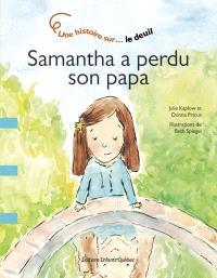 Samantha a perdu son papa  : une histoire sur-- le deuil