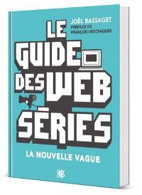 Le guide des web séries : la nouvelle vague