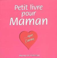 Petit livre pour maman... que j'aime