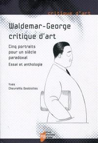 Waldemar-George, critique d'art : cinq portraits pour un siècle paradoxal : essai et anthologie