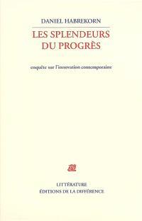 Les splendeurs du progrès : enquête sur l'innovation contemporaine
