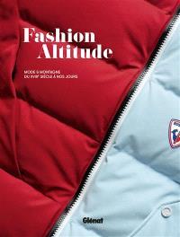 Fashion altitude : mode & montagne du XVIIIe siècle à nos jours