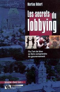 Les secrets du lobbying, ou, L'art de bien se faire comprendre du gouvernement