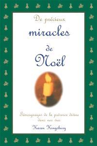 De précieux miracles de Noël  : témoignages de la présence divine dans nos vies
