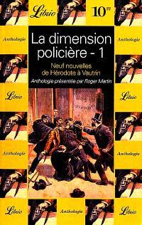 La dimension policière. Volume 1, Neuf nouvelles de Hérodote à Vautrin