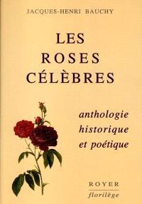 Les roses célèbres : anthologie historique et poétique