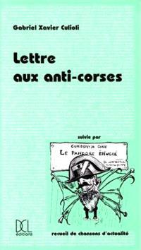 Lettre aux anti-Corses; Suivi de Le pandore épinglé : recueil de chansons d'actualité